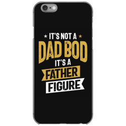 It's Not a Dad Bod It's a Father Figure | Father's Day iPhone 6/6s Case | Artistshot