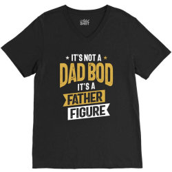 It's Not a Dad Bod It's a Father Figure | Father's Day V-Neck Tee | Artistshot