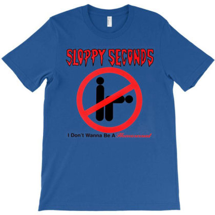 Sloppy Seconds I Don't Wanna Be A Homosexual T-shirt Designed By Adaptionate