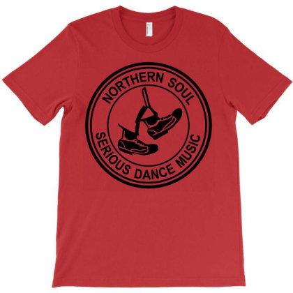 Northern Soul Serious Dance Music T-shirt Designed By Christophervreichard