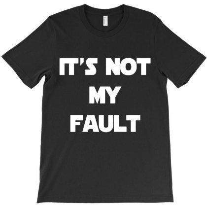 It's Not My Fault Shirt Funny Humor Gag T-shirt Designed By Sakatiar