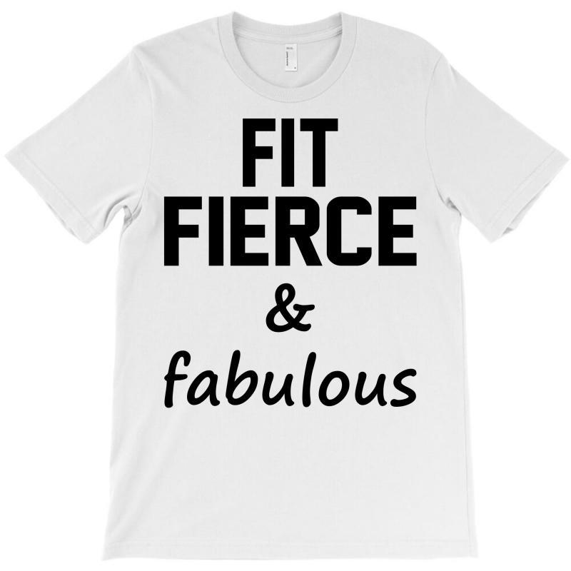 Fit Fierce And Fabulous T-shirt | Artistshot