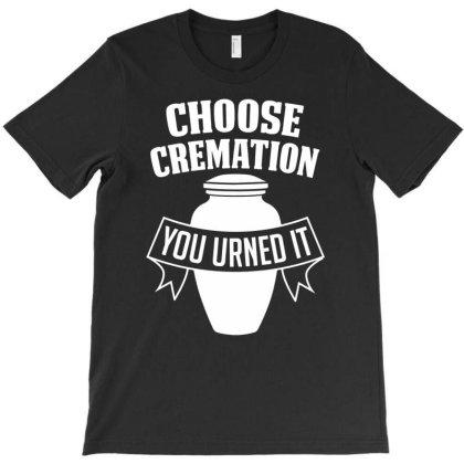 Choose Cremation T-shirt Designed By Sakatiar