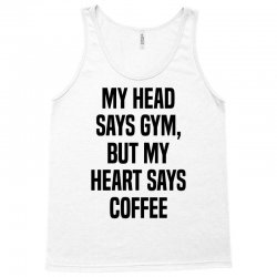 My Head Says Gym But My Heart Says Coffee Tank Top   Artistshot