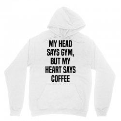 My Head Says Gym But My Heart Says Coffee Unisex Hoodie   Artistshot