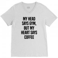 My Head Says Gym But My Heart Says Coffee V-Neck Tee   Artistshot