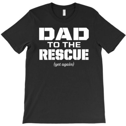 Dad To The Rescue T-shirt Designed By Sakatiar