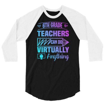 6th Grade Teachers Can Do Virtually Anything Back To School 3/4 Sleeve Shirt Designed By Rishart