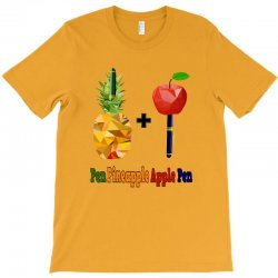 ppap - Pen pineapple apple pen T-Shirt | Artistshot