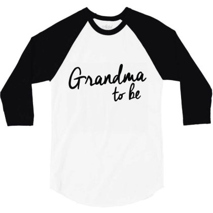 Grandma To Be 3/4 Sleeve Shirt Designed By Wowotees