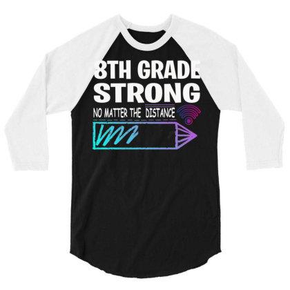 8th Grade Strong No Matter Wifi The Distance 3/4 Sleeve Shirt Designed By Rishart