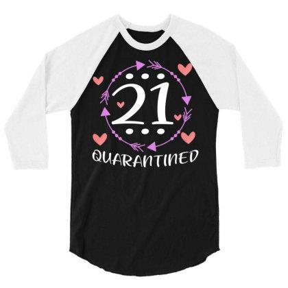 21 Quarantine Birthday For Queen Girl 3/4 Sleeve Shirt Designed By Rishart