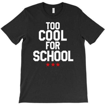 Too Cool For School Slogan Shirt T-shirt Designed By Sakatiar