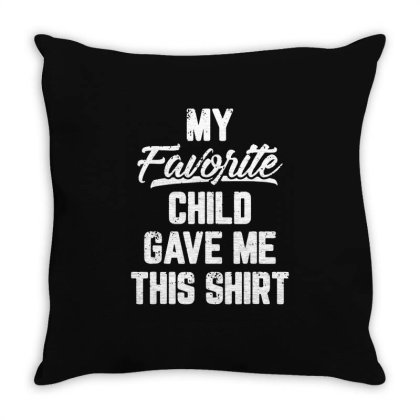 My Favorite Child Gave Me Throw Pillow Designed By William Art