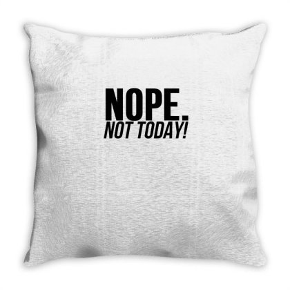 Nope Not Today Throw Pillow Designed By Garrys4b4