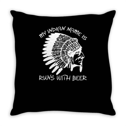 My Indian Name Is Runs With Beer Throw Pillow Designed By Garrys4b4