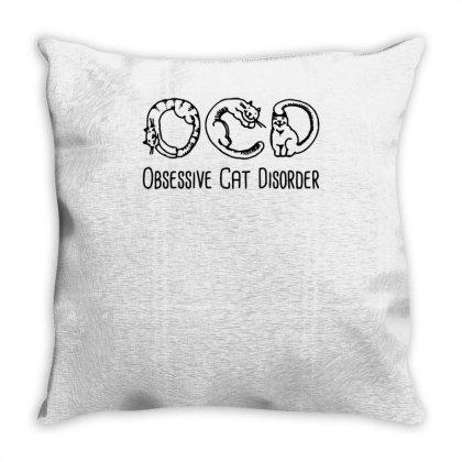 Ocd Obsessive Cat Disorder Throw Pillow Designed By Garrys4b4