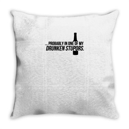 Probably, One Of My Drunken Stupors Throw Pillow Designed By Garrys4b4