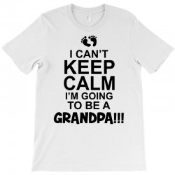 i cant keep calm im going to be a grandpa! funny mens grandad T-Shirt   Artistshot