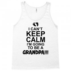 i cant keep calm im going to be a grandpa! funny mens grandad Tank Top   Artistshot