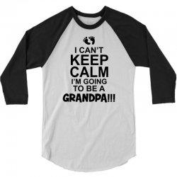 i cant keep calm im going to be a grandpa! funny mens grandad 3/4 Sleeve Shirt   Artistshot
