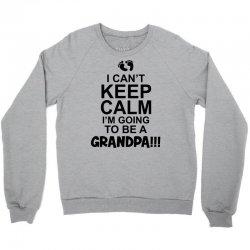 i cant keep calm im going to be a grandpa! funny mens grandad Crewneck Sweatshirt   Artistshot