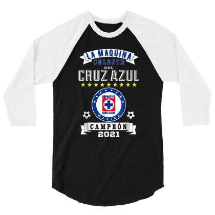 Cruz Azul Campeon 2021 Futbol Mexicano La Maquina Celeste 3/4 Sleeve Shirt Designed By Conco335@gmail.com