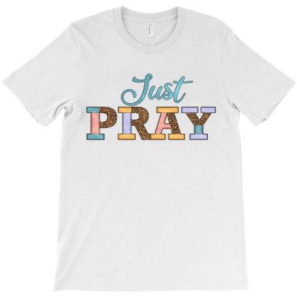 Just Pray T-shirt Designed By Jahusdesignshop