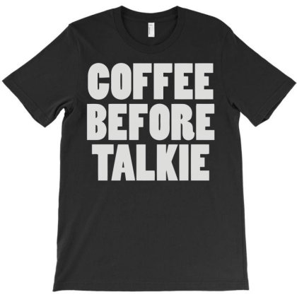 Coffee Before Talkee T-shirt Designed By Rs Shop