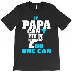 if papa can't fix it no one can (batt drill)t shirt T-Shirt | Artistshot