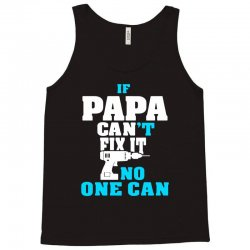 if papa can't fix it no one can (batt drill)t shirt Tank Top | Artistshot