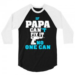 if papa can't fix it no one can (batt drill)t shirt 3/4 Sleeve Shirt | Artistshot