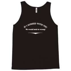if i agreed with you Tank Top   Artistshot