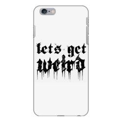 lets get weird iPhone 6 Plus/6s Plus Case | Artistshot