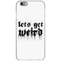 lets get weird iPhone 6/6s Case | Artistshot