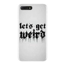 lets get weird iPhone 7 Plus Case | Artistshot