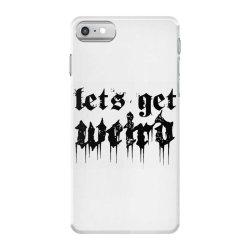 lets get weird iPhone 7 Case | Artistshot