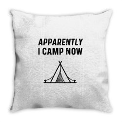 apparently i camp now Throw Pillow | Artistshot