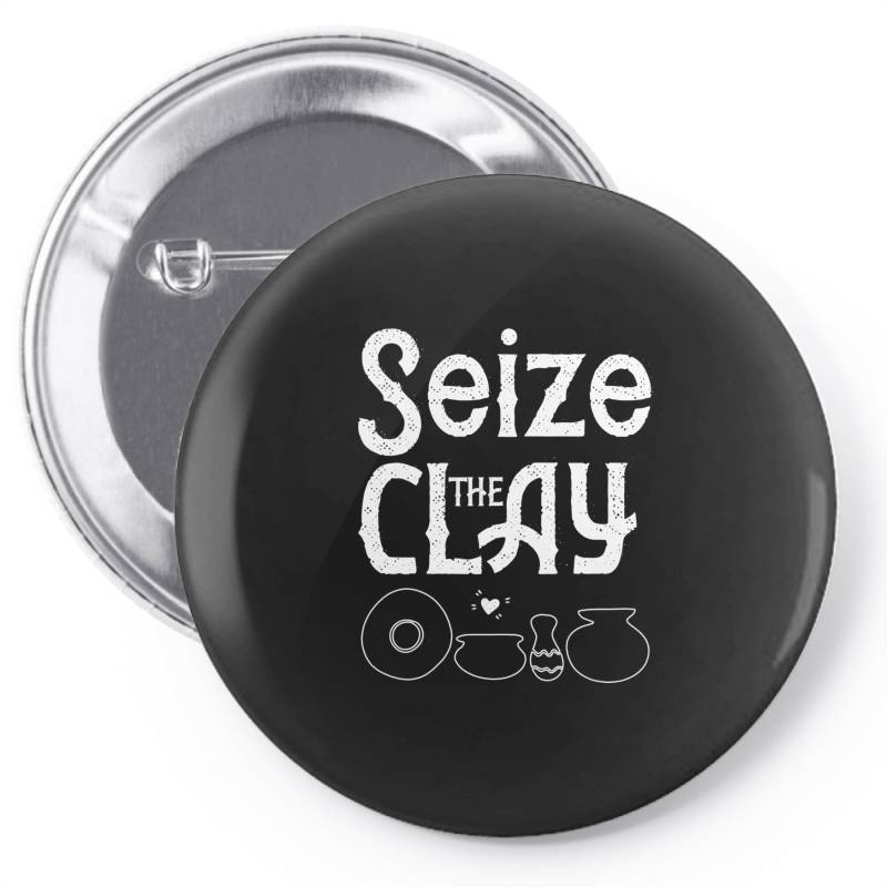 Pottery Teacher Tee Seize The Clay Funny Ceramics Maker Pin-back Button | Artistshot