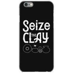 pottery teacher tee seize the clay funny ceramics maker iPhone 6/6s Case | Artistshot