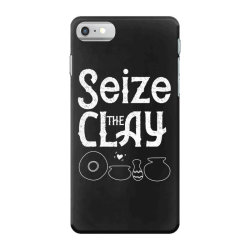 pottery teacher tee seize the clay funny ceramics maker iPhone 7 Case | Artistshot