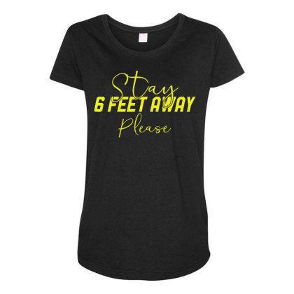 Stay 6 Feet Away Please Face Mask Quarantine Sayings Lock Down Awarene Maternity Scoop Neck T-shirt Designed By Rishart