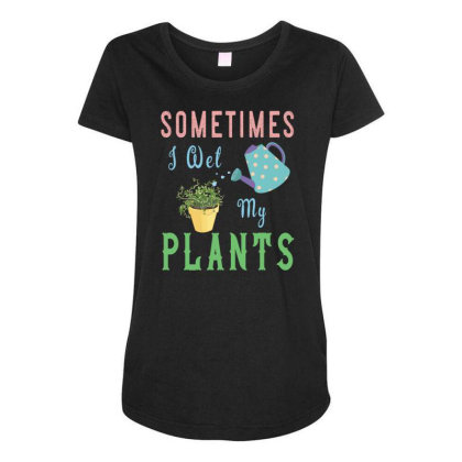 Sometimes I Wet My Plants Awesome Gardening (2) Maternity Scoop Neck T-shirt Designed By Rishart
