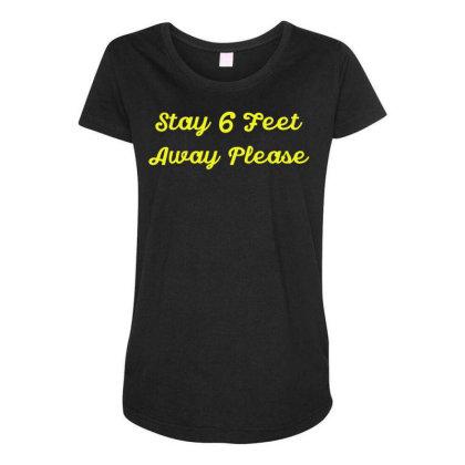 Stay 6 Feet Away Please Quarantine Sayings Lock Down Awareness Design Maternity Scoop Neck T-shirt Designed By Rishart