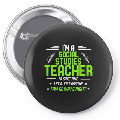 Social Studies Teacher Let's Just Assume I'm Always Right Pin-back Button Designed By Rishart