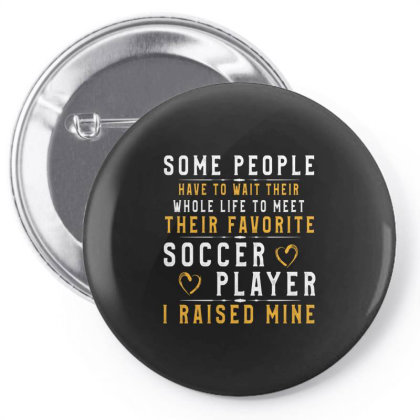Soccer Player Dad Mom Shirt I Raised My Favorite Player Pin-back Button Designed By Rishart