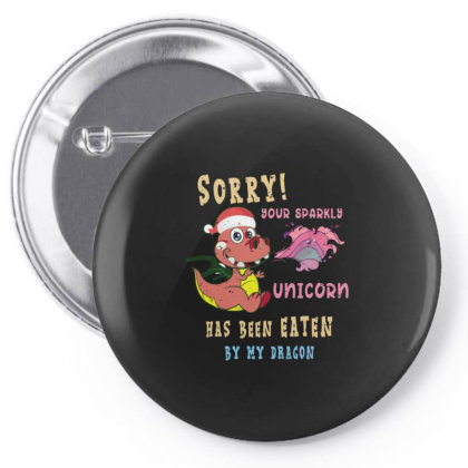 Sorry My Dragon Ate Your Sparkly Unicorn Tshirt Xmas Pin-back Button Designed By Rishart