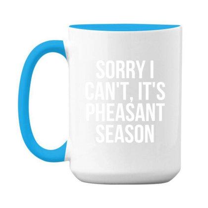 Sorry I Can't It's Pheasant Season 15 Oz Coffee Mug Designed By Sakatiar