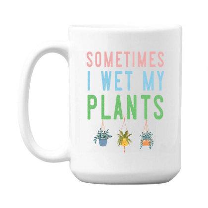 Sometimes I Wet My Plants Awesome Gardening 15 Oz Coffee Mug Designed By Rishart