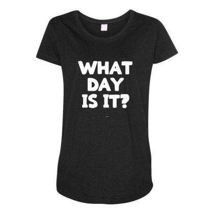 What Day Is It Maternity Scoop Neck T-shirt Designed By Sakatiar